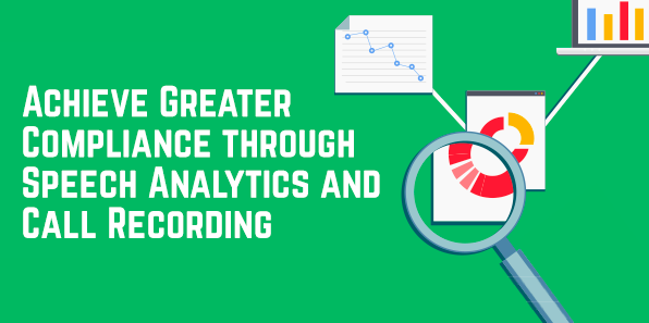 Achieve Greater Compliance Through Speech Analytics And Call Recording
